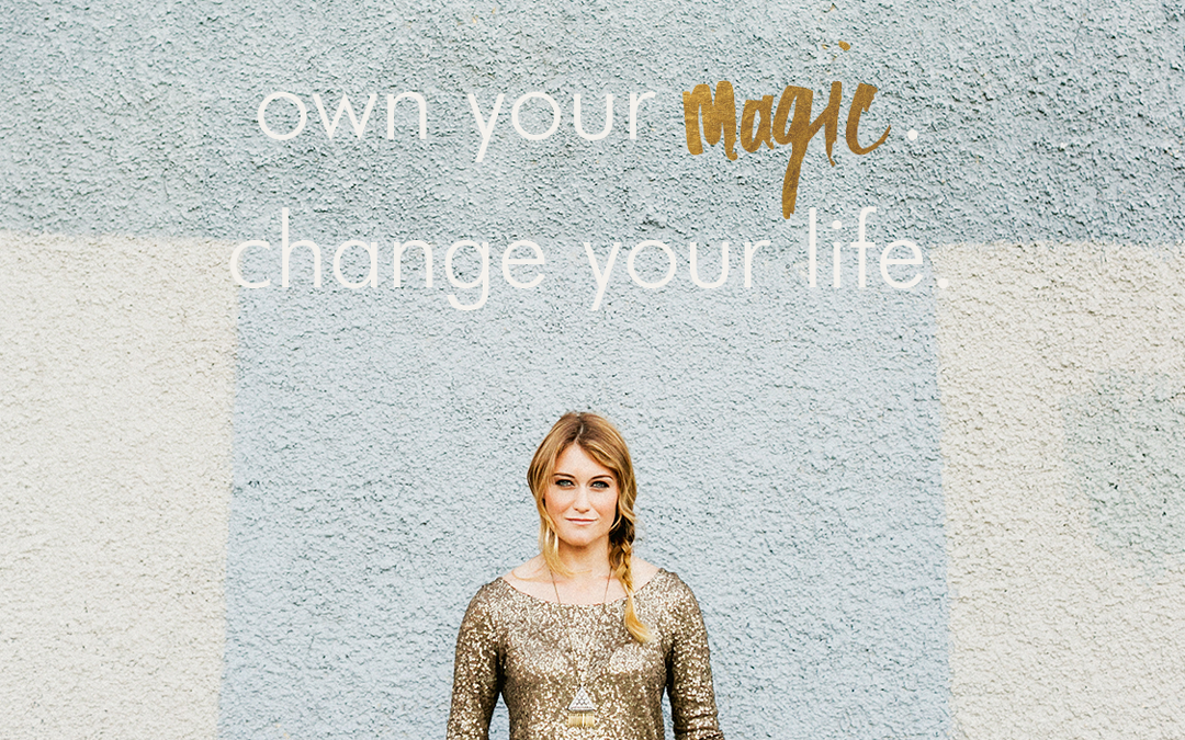 Own your magic. Change your life.
